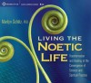 Living the Noetic Life: Transformation and Healing at the Convergence of Science and Spiritual Practice - Marilyn Schlitz