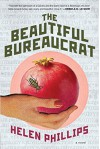 The Beautiful Bureaucrat: A Novel - Helen Phillips