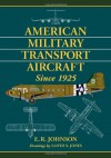 American Military Transport Aircraft Since 1925 - E.R. Johnson