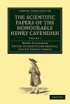 The Scientific Papers of the Honourable Henry Cavendish, F. R. S - Henry Cavendish, James Clerk Maxwell, Joseph Larmor