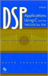 DSP Applications Using C and the Tms320c6x Dsk [With CDROM] - Rulph Chassaing
