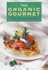 The Organic Gourmet: Feast of Fields - Robert Rose