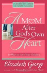 A Mom After God's Own Heart: Growth and Study Guide (Growth and Study Guides) - Elizabeth George