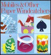 Mobiles and Other Paper Windcatchers - Noel Fiarotta, Phyllis Fiarotta