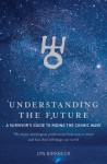 Understanding the Future: A Survivor's Guide to Riding the Cosmic Wave*The Major Astrological Predictions from Now to 2020 and How They Will Shape Our World - Lyn Birkbeck