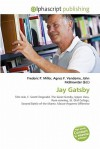 Jay Gatsby - Frederic P. Miller, Agnes F. Vandome, John McBrewster