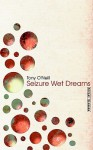 Seizure Wet Dreams - Tony O'Neill