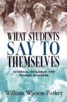 What Students Say to Themselves: Internal Dialogue and School Success - William Watson Purkey