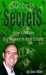 Success Secrets - How to Make Big Money with Real Estate (Cash Flow Depot Books) - Jack Miller