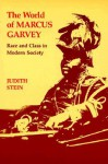 The World of Marcus Garvey: Race and Class in Modern Society - Judith Stein