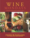 Wine Mondays: Simple Wine Pairings and Seasonal Menus - Frank McClelland, Christie Matheson