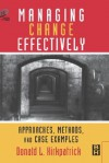 Managing Change Effectively: Approaches, Methods and Case Examples - Donald L. Kirkpatrick
