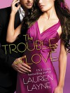 The Trouble with Love: A Sex, Love & Stiletto Novel (Sex, Love, & Stiletto Series Book 4) - Lauren Layne