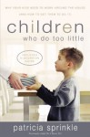 Children Who Do Too Little: Why Your Kids Need to Work Around the House (and How to Get Them to Do It) - Patricia Sprinkle
