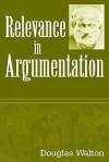 Relevance in Argumentation - Douglas N. Walton