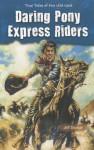 Daring Pony Express Riders - Jeff Savage