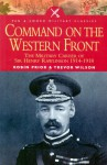 Command on the Western Front: The Military Career of Sir Henry Rawlinson 1914-1918 - Robin Prior, Trevor Wilson