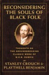 Reconsidering The Souls Of Black Folk: Thoughts On The Groundbreaking Classic Work Of W.e.b. Dubois - Stanley Crouch, Playthell Benjamin, Playtehll Benjamin
