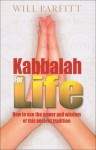 Kabbalah for Life: How to Use the Power and Wisdom of this Ancient Tradition - Will Parfitt