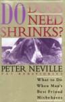 Do Dogs Need Shrinks? - Peter Neville