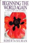 Beginning the World Again - Robert Silman