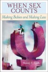 When Sex Counts: Making Babies and Making Law - Sherry F. Colb