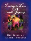Living in Love with Jesus Workbook: Clothed in the Colors of His Love [With Perforated Bible Memorization Cards] - Dee Brestin, Kathy Troccoli