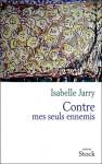 Contre mes seuls ennemis - Isabelle Jarry