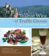 Walnut Wine and Truffle Groves: Culinary Adventures in the Dordogne - Kimberly Lovato, Louis Lesko, Laura Schmalhorst, Lou Lesko