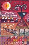African Love Stories: An Anthology - Ama Ata Aidoo, Véronique Tadjo, Wangui Wa Goro, Chimamanda Ngozi Adichie, Antjie Krog, Sindiwe Magona, Leila Aboulela, Nawal El Saadawi, Helen Oyeyemi, Doreen Baingana, Sefi Atta, Ama Ata Adioo, Anthonia C. Kalu, Sarah Ladipo Manyika, Blessing Musariri, Monica Arac de N