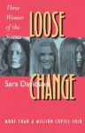 Loose Change: Three Women of the Sixties - Sara Davidson
