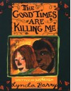 The Good Times Are Killing Me - Lynda Barry
