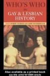 Who's Who in Gay and Lesbian History: From Antiquity to the Mid-Twentieth Century - Robert Aldrich, Garry Wotherspoon