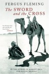 The Sword and the Cross: Two Men and an Empire of Sand - Fergus Fleming