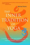 The Inner Tradition of Yoga: A Guide to Yoga Philosophy for the Contemporary Practitioner - Michael Stone, Richard Freeman