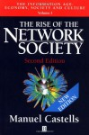 The Rise of the Network Society (The Information Age: Economy, Society and Culture, Volume 1) - Manuel Castells