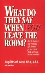 What Do They Say When You Leave the Room? How to Increase Your Personal Effectiveness for Success at Work, at Home, and in Your Life - Brigid McGrath Massie, John Waters