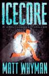 Icecore: A Carl Hobbes Thriller - Matt Whyman