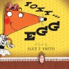 Foxy and Egg - Alex T. Smith