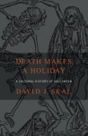 Death Makes a Holiday: A Cultural History of Halloween - David J. Skal