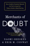 Merchants of Doubt: How a Handful of Scientists Obscured the Truth on Issues from Tobacco Smoke to Global Warming - Naomi Oreskes, Erik M. M. Conway