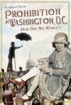 Prohibition in Washington, D.C.: How Dry We Weren't - Garrett Peck