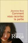 Comment Vous Racontez La Partie - Yasmina Reza