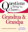 Questions to Bring You Closer to Grandma and Grandpa: 100+ Conversation Starters for Grandparents of Any Age - Stuart Gustafson