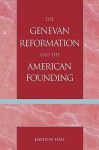 The Genevan Reformation and the American Founding - David W. Hall