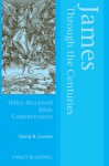 James Through the Centuries (Wiley Blackwell Bible Commentaries, #17) - David B. Gowler