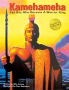 Kamehameha: The Boy Who Became a Warrior King - Ellie Crowe, Don Robinson