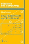 Local Regression and Likelihood (Statistics and Computing) - Clive Loader