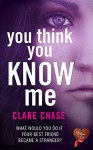 You Think You Know Me (Choc Lit) - Clare Chase