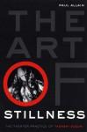 The Art of Stillness: The Theater Practice of Tadashi Suzuki - Paul Allain